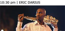 10:30 pm | ERIC DARIUS