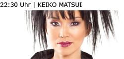 22:30 Uhr | KEIKO MATSUI